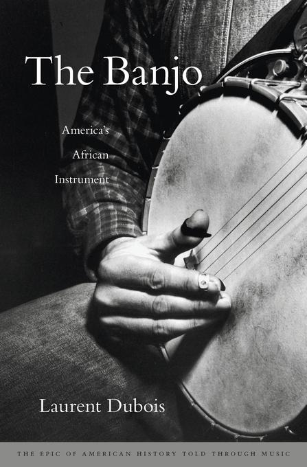 Laurent Dubois' 'The Banjo America's African Instrument'