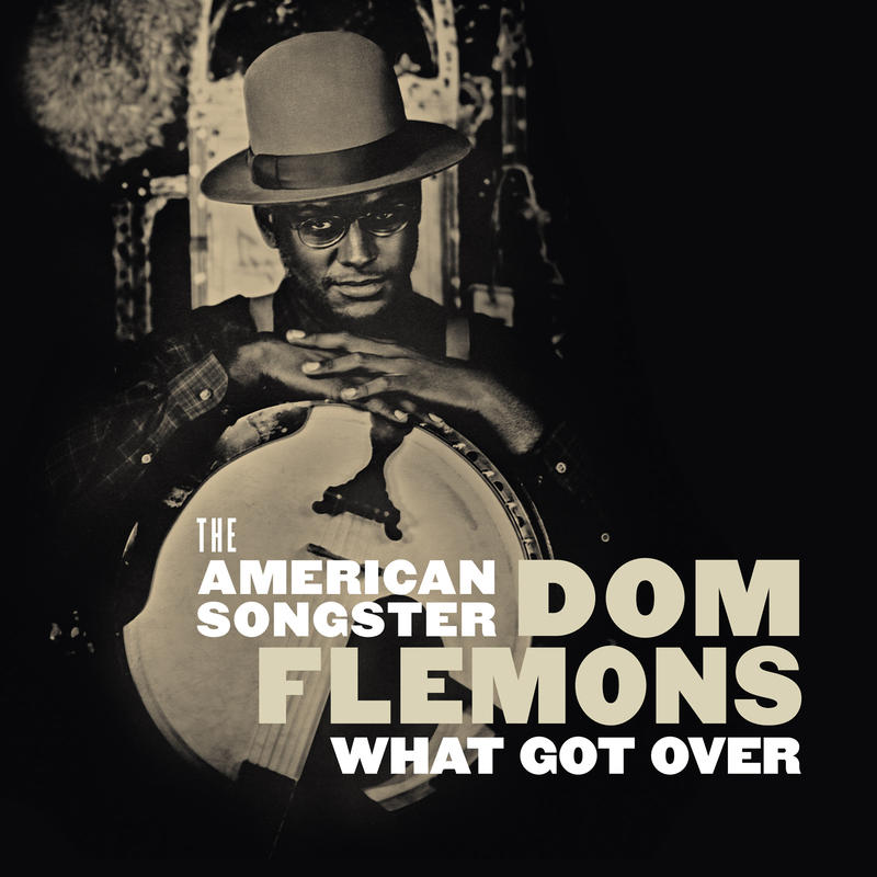 Dom Flemons 'What Got Over' Release