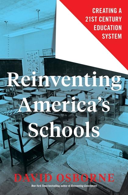Book cover of David Orborne's new book 'Reinventing America's Schools: Creating a 21st Century Education System' delves into case studies where the charter school system helped boost school performance.