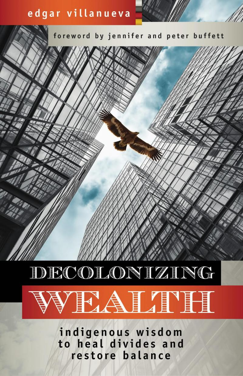 Photo of the Cover of the book, Decolonizing Wealth, by Edgar Vilanueva