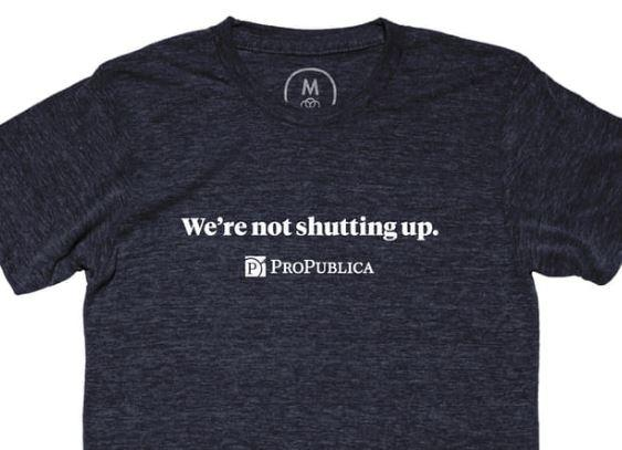 The non-profit organization ProPublica is selling T-shirts that highlight the antagonistic relationship between President Trump's White House and the media.