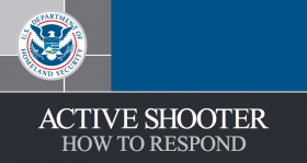 The Department of Homeland Security has guidelines for response to an active shooter.