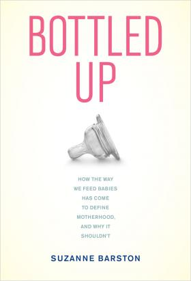 """Health and parenting journalist and blogger Suzanne Barston describes her experiences trying to breastfeed her first son in """"Bottled Up."""""""