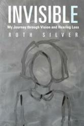 "Ruth Silver gives insight into her life in her autobiography ""Invisible: My Journey through Vision and Hearing Loss."""