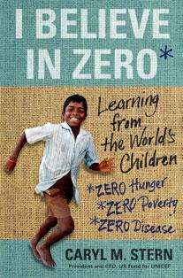 I Believe in Zero: Learning from the World's Children, written by UNICEF CEO Caryl Stern.