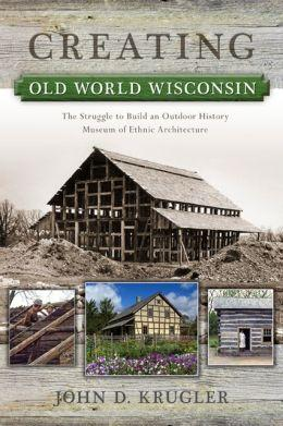 American history professor John Krugler's new book is a history of how Old World Wisconsin came to be.