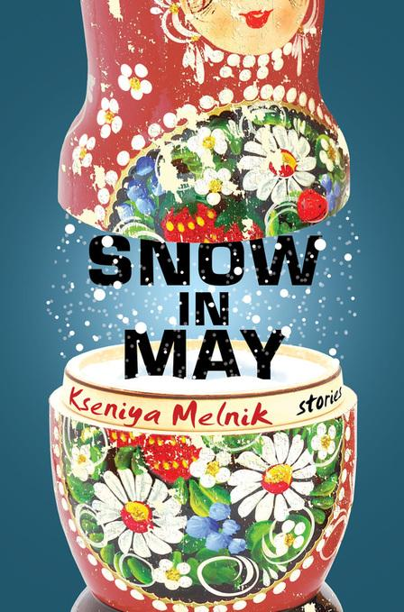 Snow in May, by Kseniya Melnik, is a collection of short stories set in her native country, Russia.