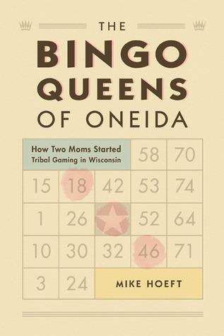 "Mike Hoeft's ""Bingo Queens of Oneida"" tells the history of the tribe and how two women brought Bingo into the tribe to save its community."