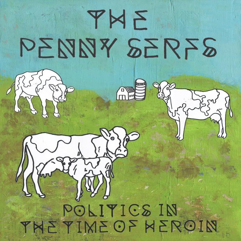 'Politics in the Time of Heroin,' the latest album from The Penny Serfs