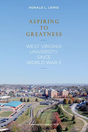 Aspiring to Greatness: West Virginia University Since World War II
