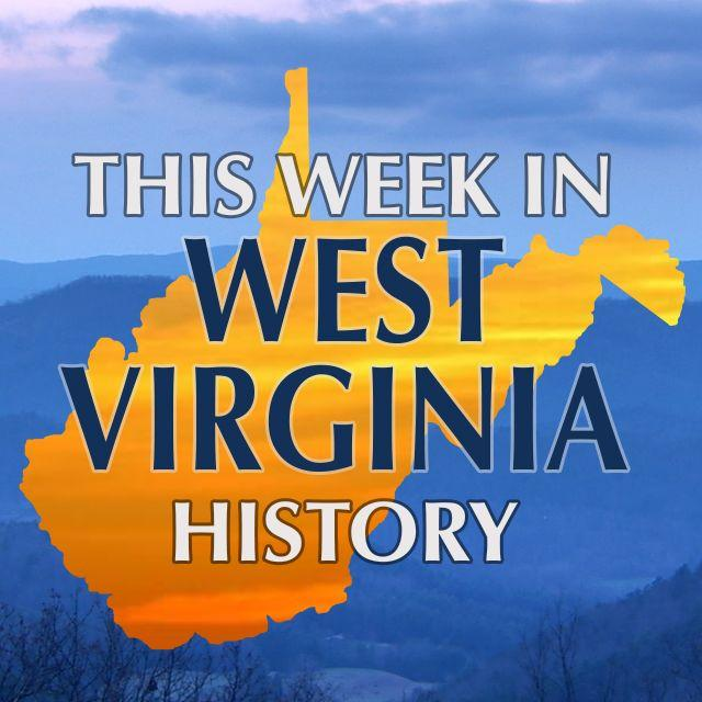This Week in West Virginia History.