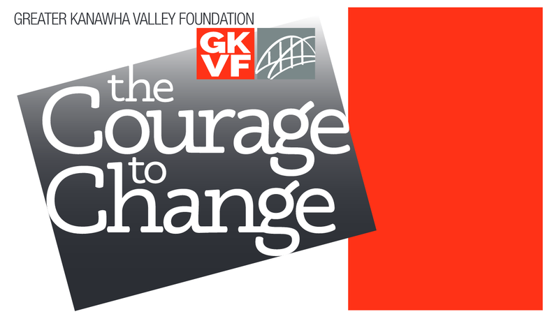 The Courage to Change - The Greater Kanawha Valley foundation annual report to the community