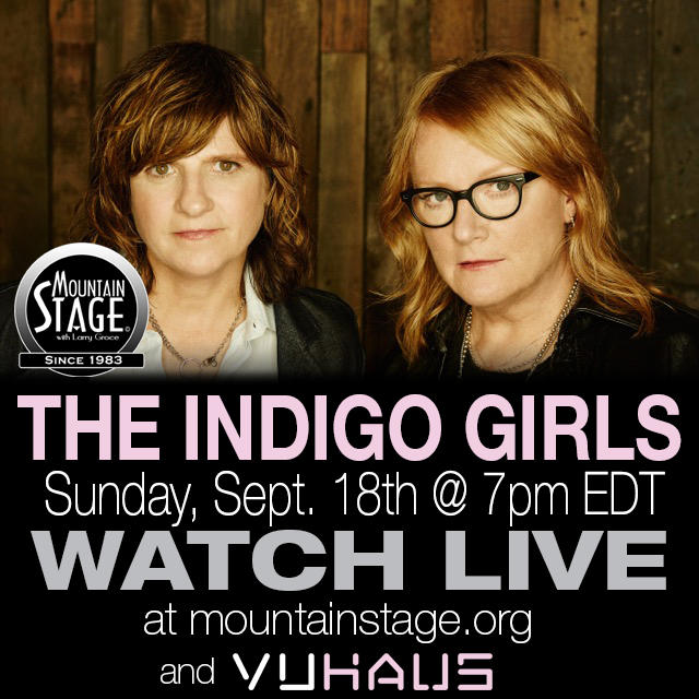 The Indigo Girls will perform at a SOLD OUT Mountain Stage on September 18. Don't worry, though: we're livestreaming it.
