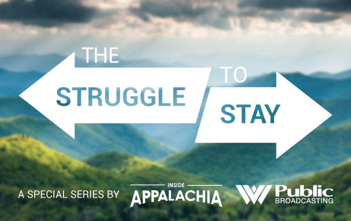 The Struggle to Stay, Inside Appalachia, West Virginia Public Broadcasting