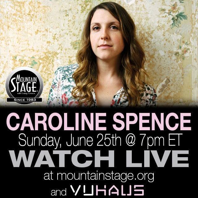 Caroline Spence makes her Mountain Stage debut on June 25.