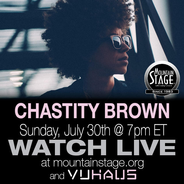 Genre-spanning sounds from Chastity Brown will be featured on Mountain Stage this Sunday. Thanks to VuHaus you can watch the show live from anywhere at MountainStage.org