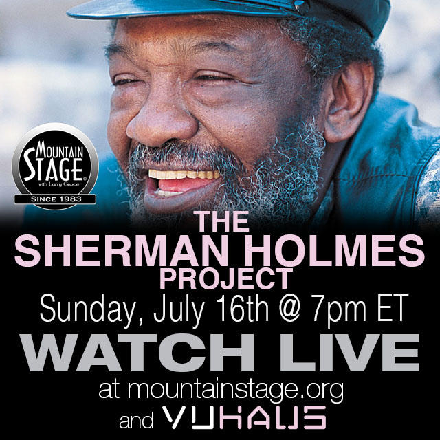The Holmes Brothers joined us over a dozen times on Mountain Stage. Now Sherman Holmes brings his brand new band for the first time. Watch live Sunday July 16 at 7p.m. EST.
