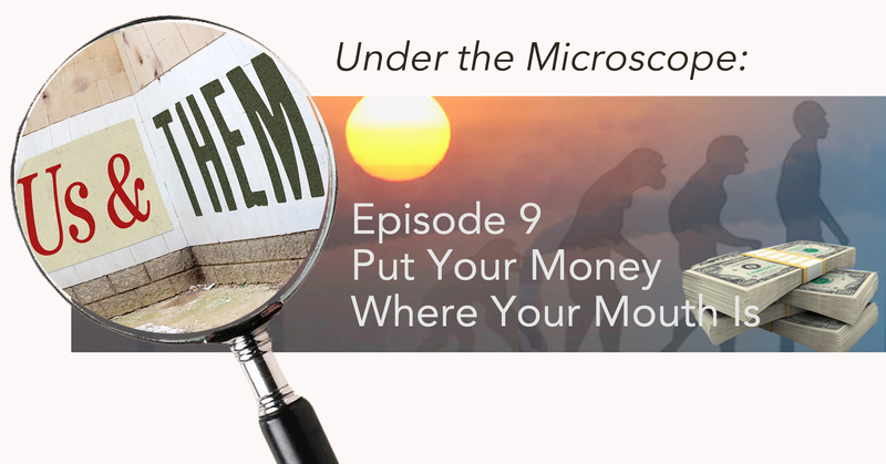 Under the Microscope: Ep 9-Put Your Money Where Your Mouth Is