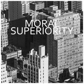 'Moral Superiority' by Sometimes