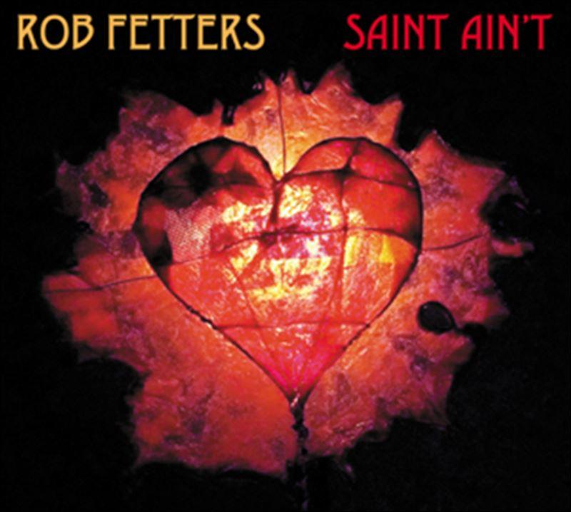 Saint Ain't is the third solo release by Rob Fetters.