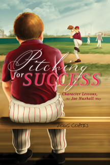 Pitching for Success: Character Lessons, the Joe Nuxhall Way, by Author Doug Coates