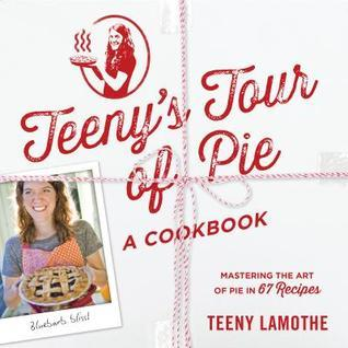 Teeny Lamothe spent a year learning the art of making pie from bakers across the country.