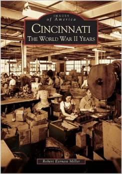 A pictoral history of Cincinnati during the WWII years, by Robert Ernest Miller.
