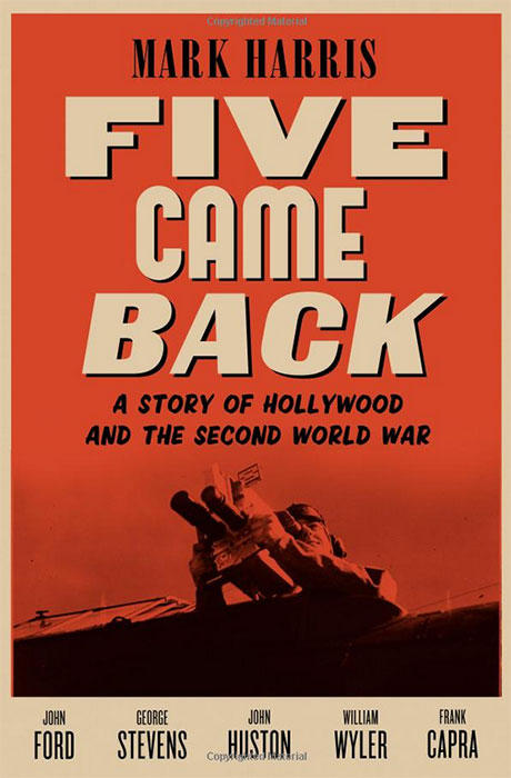 Five Came Back: A Story of Hollywood and the Second World War by Mark Harris
