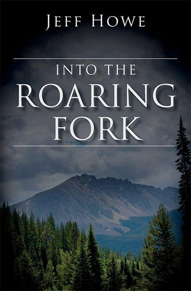 Into the Roaring Fork by Jeff Howe