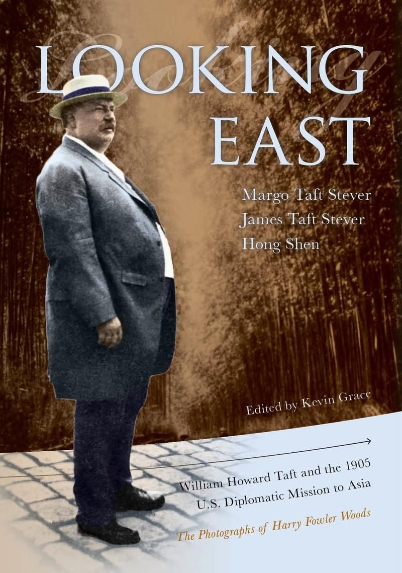 Looking East: William Howard Taft and the 1905 U.S. Diplomatic Mission to Asia: The Photographs of Harry Fowler Woods
