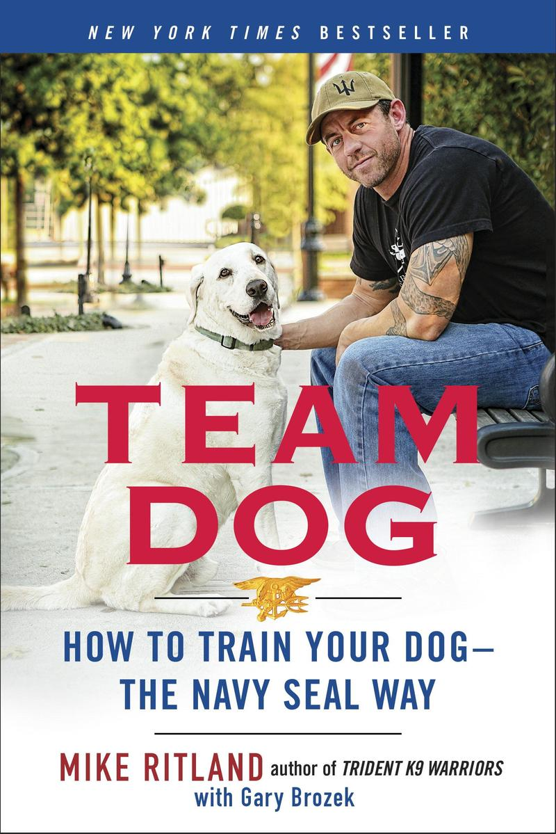 Team Dog- How to Train Your Dog the Navy Seal Way by Mike Ritland