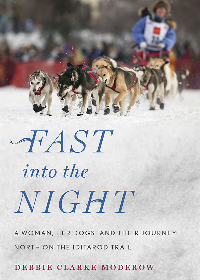 Fast into the Night: A Woman, Her Dogs, and Their Journey North on the Iditarod Trail by Debbie Mulderow