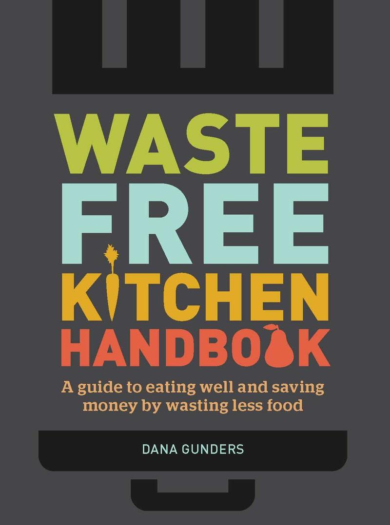Waste Free Kitchen Handbook by Dana Gunders