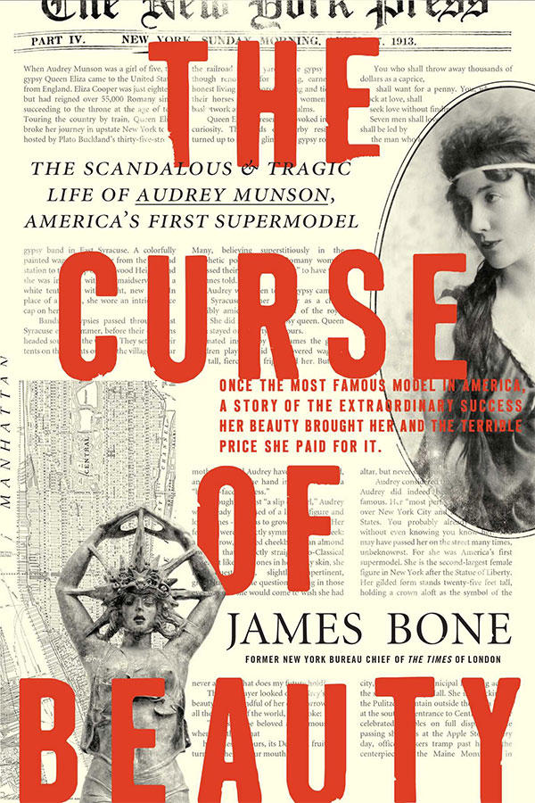 The Curse of Beauty: The Scandalous & Tragic Life of Audrey Munson, America's First Supermodel by James Bone