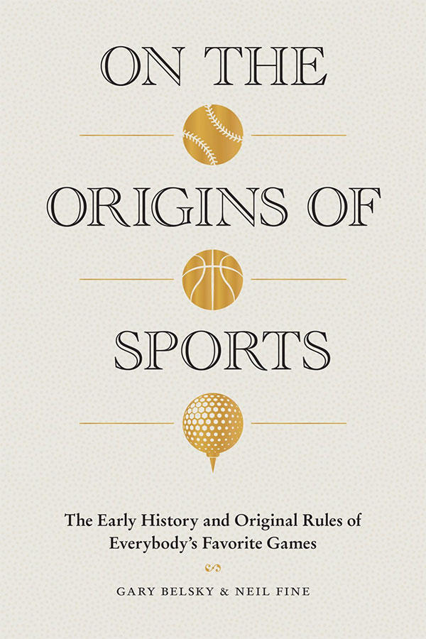 On the Origins of Sports: The Early History and Original Rules of Everybody's Favorite Games by Gary Belsky & Neil Fine