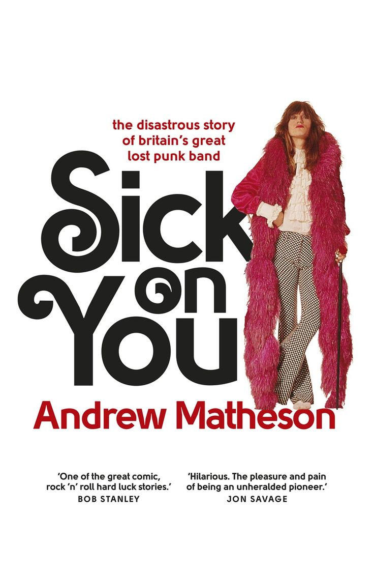 Sick On You: The Disastrous Story of The Hollywood Brats, the Greatest Band You've Never Heard Of by Andrew Matheson