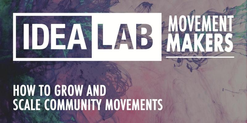 IDEALAB: Movement Makers conference will show how to translate ideas into tangible movements for positive community change.