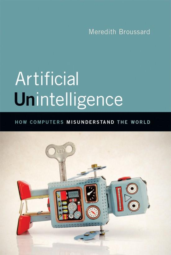In Artificial Unintelligence, author Meredith Broussard undertakes a series of adventures in computer programming to prove technology is not always the solution.