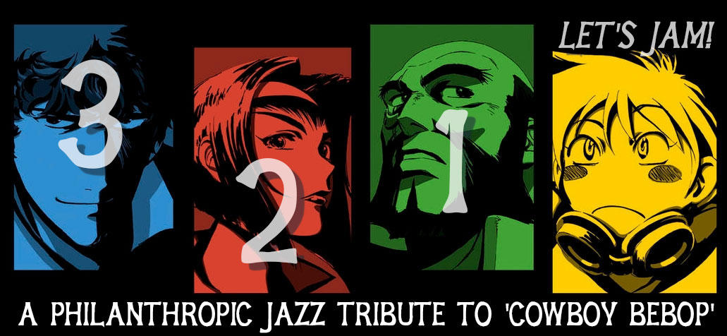 3 2 1 let s jam a philanthropic jazz tribute to cowboy bebop wvxu