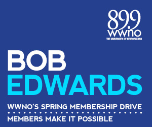 A special message from public radio's Bob Edwards. Support WWNO's great local and national programming!
