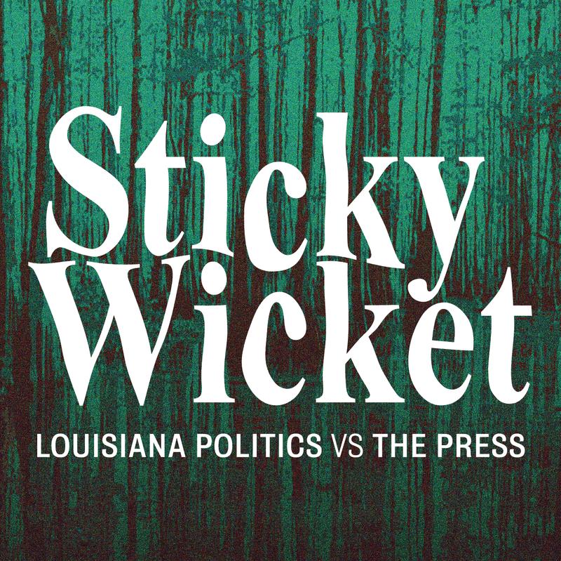 Sticky Wicket: Louisiana Politics Vs the Press