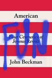Beckman's book is a pop-academic exploration of 'joyous revolt' throughout American History.