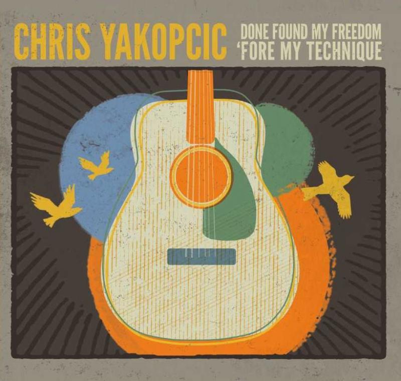 "Chris Yakopcic's new album, ""Done Found My Freedom 'Fore I Found My Technique"""