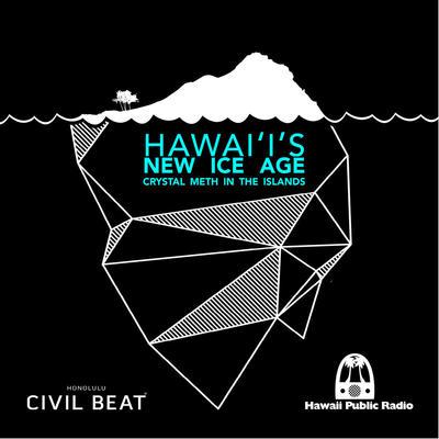 Hawaii's Ice Epidemic: How Did We Get Here? | Hawaii Public Radio