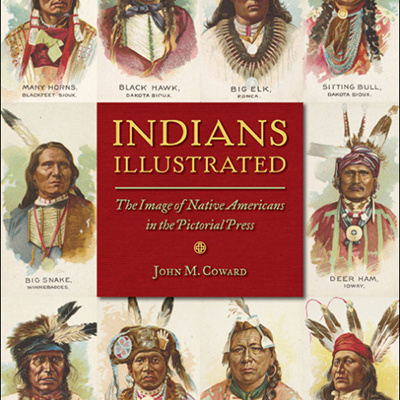 """""""Indians Illustrated: The Image of Native Americans in the Pictorial Press"""" (Encore Presentation)"""