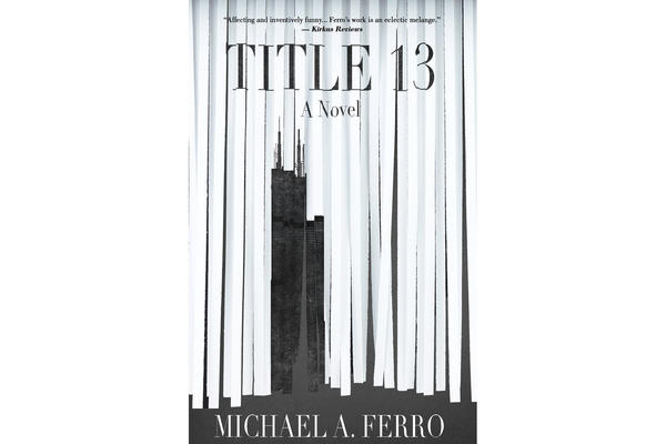 "Michael Ferro's debut novel, ""Title 13"""