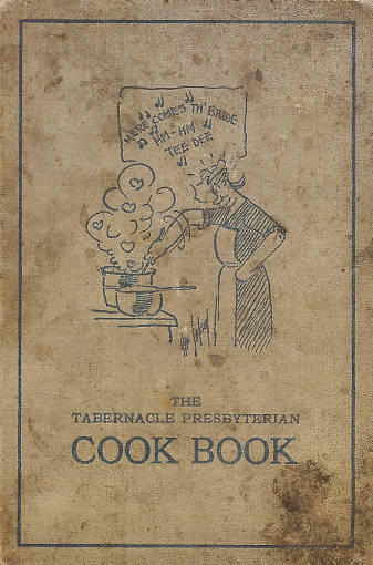 """<em>The Tabernacle Presbyterian Cook Book.</em> A church <a href=""""http://indiamond6.ulib.iupui.edu/cdm/compoundobject/collection/FFT/id/1913/rec/53"""">cookbook</a> published in 1922 from recipes compiled by the Tabernacle Auxiliary in Indianapolis, Indiana."""