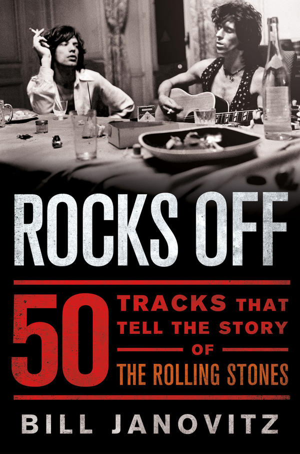 """""""Rocks Off: 50 Tracks That Tell the Story of the Rolling Stones"""" comes out today. (billjanovitz.com)"""