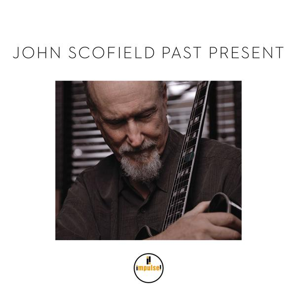 John Scofield, <em>Past Present</em> (Impulse)
