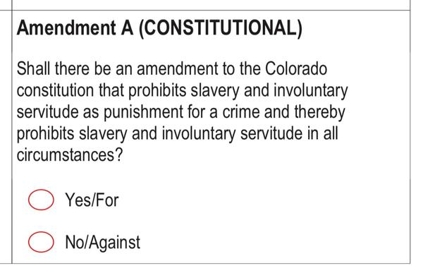 """Colorado voters are being asked if they want to make a change to the state constitution to prohbit """"slavery and involuntary sevitude in all circumstances."""""""